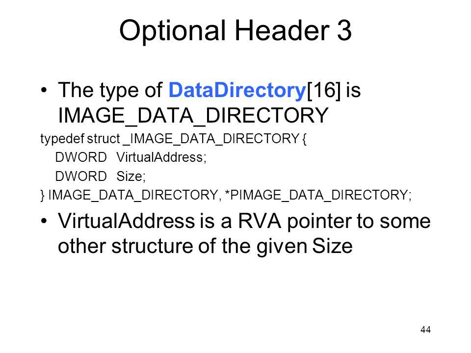 Optional Header 3 The type of DataDirectory[16] is IMAGE_DATA_DIRECTORY. typedef struct _IMAGE_DATA_DIRECTORY {